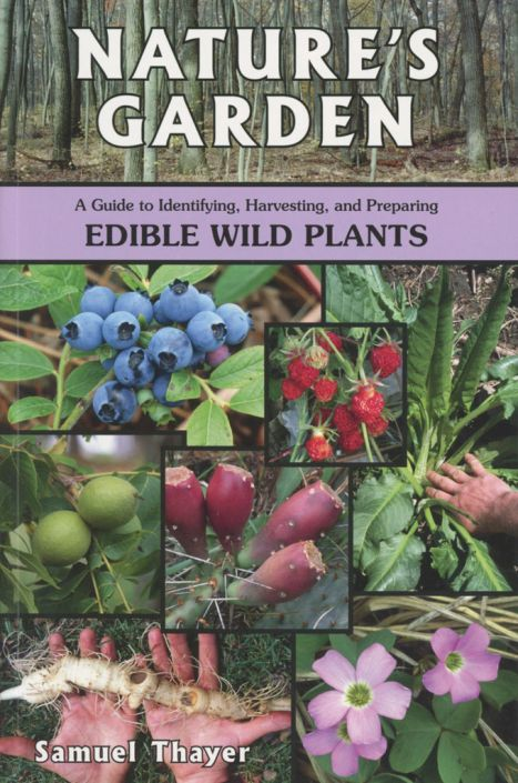 Natureu0027s Garden: A Guide To Identifying, Harvesting And Preparing Edible  Wild Plants